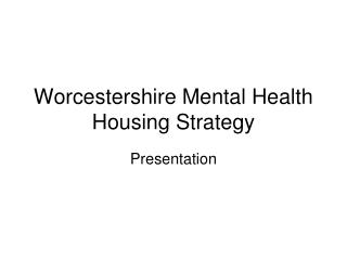 Worcestershire Mental Health Housing Strategy