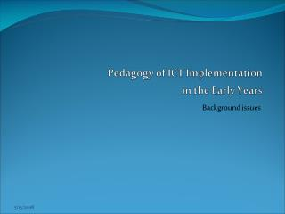 Pedagogy of ICT Implementation  in the Early Years