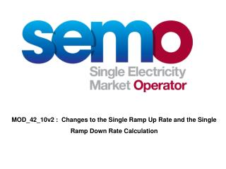 MOD_42_10v2 :  Changes to the Single Ramp Up Rate and the Single Ramp Down Rate Calculation