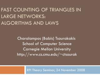 Fast Counting of triangles in large networks:  Algorithms and laws
