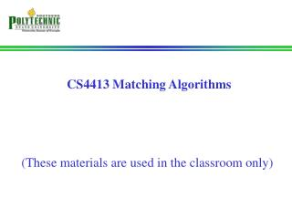 CS4413 Matching Algorithms (These materials are used in the classroom only)