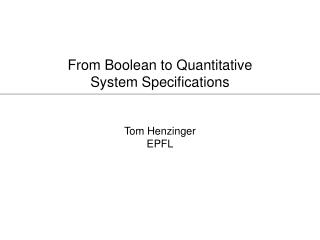 From Boolean to Quantitative                            System Specifications