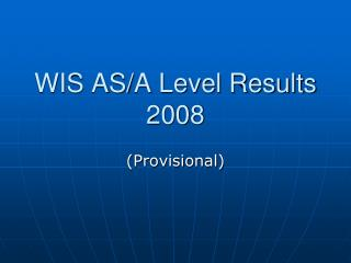 WIS AS/A Level Results  2008