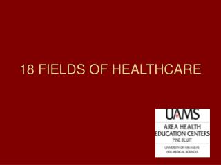 18 FIELDS OF HEALTHCARE