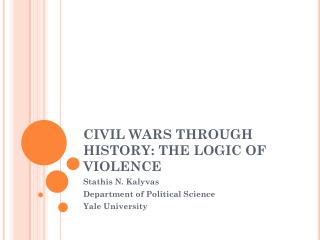 CIVIL WARS THROUGH HISTORY: THE LOGIC OF VIOLENCE