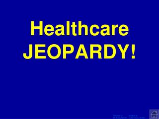 Healthcare JEOPARDY!