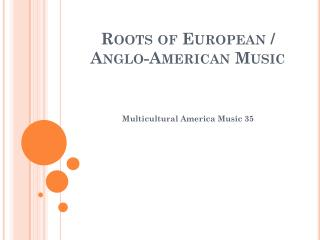 Roots of European / Anglo-American Music