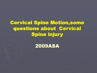 Cervical Spine Motion,some questions about  Cervical Spine injury 2009ASA