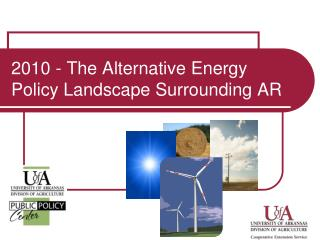 2010 - The Alternative Energy Policy Landscape Surrounding AR