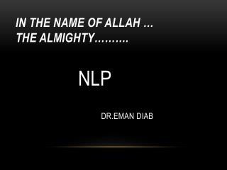 In the name of Allah … the almighty………. NLP DR.Eman Diab