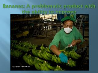 Bananas: A problematic product with the ability to improve