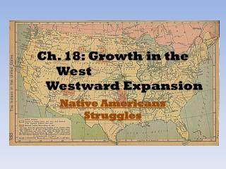 Ch .  18:  Growth in the  West Westward  Expansion