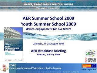 AER Summer School 2009 Youth Summer School 2009 Water, engagement for our future