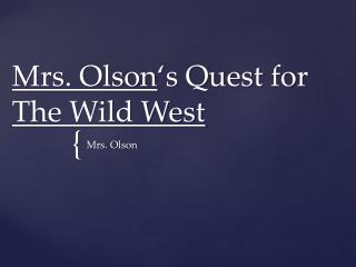 Mrs. Olson 's Quest for  The Wild West
