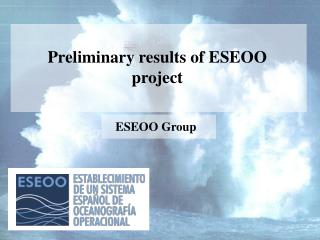 Preliminary results of ESEOO project