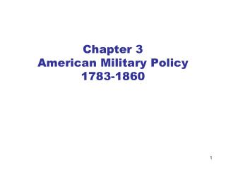Chapter 3 American Military Policy 1783-1860