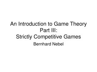An Introduction to Game Theory Part III:  Strictly Competitive Games