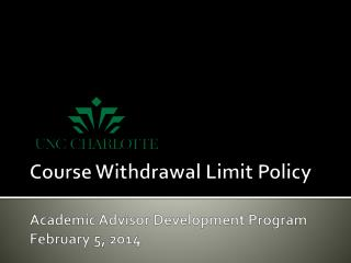 Course Withdrawal Limit Policy Academic Advisor Development Program February 5, 2014
