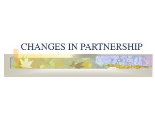 CHANGES IN PARTNERSHIP