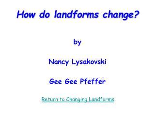 How do landforms change?