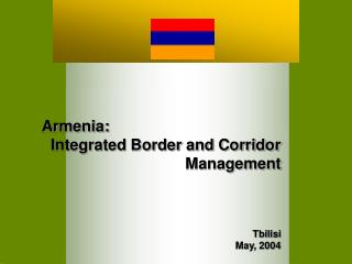 Armenia:    Integrated Border and Corridor Management   Tbilisi May, 2004