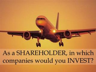 As a SHAREHOLDER, in which companies would you INVEST?