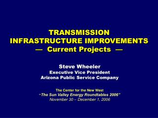 TRANSMISSION INFRASTRUCTURE IMPROVEMENTS —   Current Projects   —