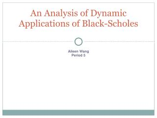An Analysis of Dynamic Applications of Black-Scholes