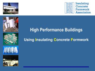 High Performance Buildings Using  I nsulating  C oncrete  F ormwork