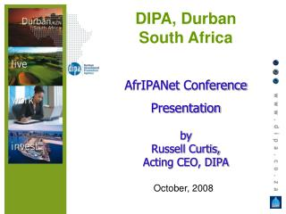DIPA, Durban South Africa AfrIPANet Conference Presentation  by Russell Curtis, Acting CEO, DIPA