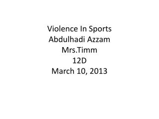 Violence In Sports Abdulhadi Azzam Mrs.Timm 12D March 10, 2013