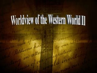 Worldview of the Western World II