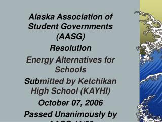 Alaska Association of Student Governments (AASG) Resolution Energy Alternatives for Schools