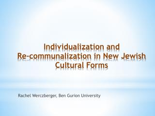 Individualization and  Re-communalization  in New Jewish Cultural  Forms