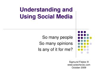 Understanding and Using Social Media