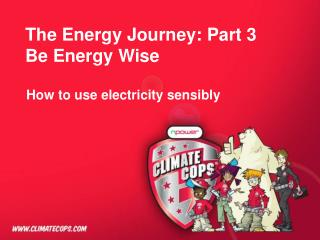 The Energy Journey: Part 3 Be Energy Wise