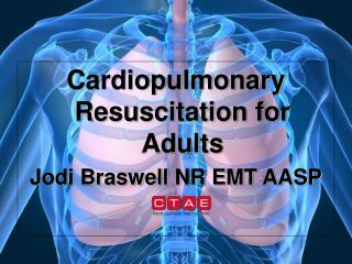Cardiopulmonary Resuscitation for Adults Jodi Braswell NR EMT AASP
