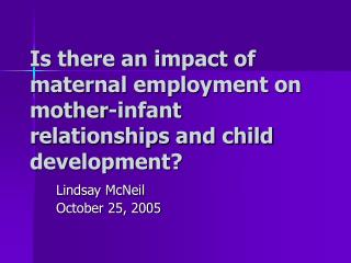 Is there an impact of maternal employment on mother-infant relationships and child development?