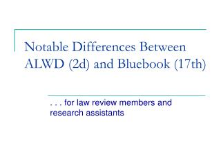 Notable Differences Between ALWD (2d) and Bluebook (17th)