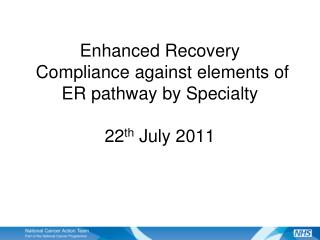 Enhanced Recovery  Compliance against elements of ER pathway by Specialty 22 th  July 2011