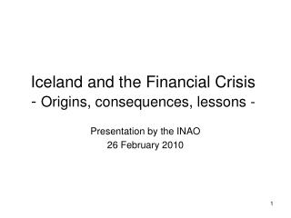 Iceland and the Financial Crisis -  Origins, consequences, lessons -