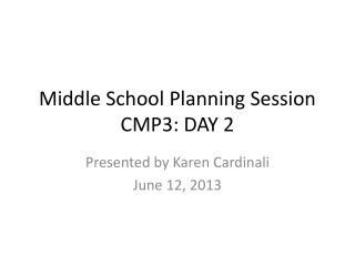 Middle School Planning Session CMP3: DAY 2