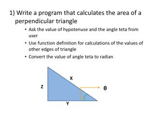 1)  Write a program that calculates the area of a perpendicular triangle