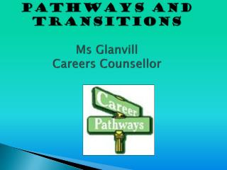 PATHWAYS AND TRANSITIONS Ms Glanvill Careers Counsellor