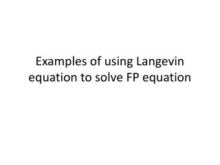 Examples of using Langevin equation to solve FP equation