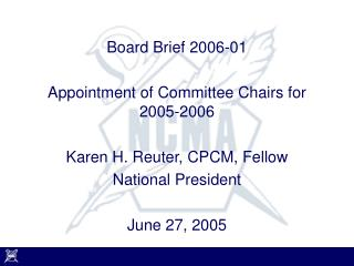 Board Brief 2006-01 Appointment of Committee Chairs for 2005-2006 Karen H. Reuter, CPCM, Fellow