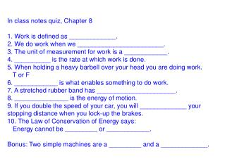 In class notes quiz, Chapter 8 1. Work is defined as _____________.