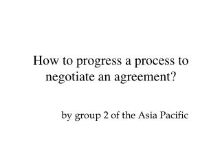 How to progress a process to negotiate an agreement?