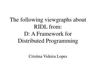 The following viewgraphs about RIDL from:  D: A Framework for  Distributed Programming