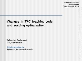 Changes in TPC tracking code and seeding optimisation